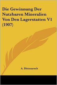 Die Gewinnung Der Nutzbaren Mineralien Von Den Lagerstatten V1 (1907) - A. Dittmarsch