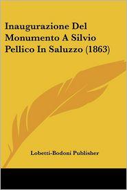 Inaugurazione Del Monumento A Silvio Pellico In Saluzzo (1863) - Lobetti-Bodoni Publisher