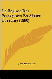 Le Regime Des Passeports En Alsace-Lorraine (1890) - Jean Heimweh