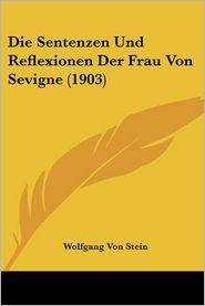 Die Sentenzen Und Reflexionen Der Frau Von Sevigne (1903) - Wolfgang Von Stein