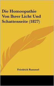 Die Homoopathie Von Ihrer Licht Und Schattenseite (1827) - Friedrich Rummel