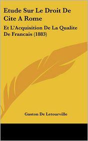 Etude Sur Le Droit De Cite A Rome - Gaston De Letourville