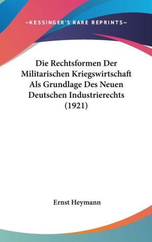 Die Rechtsformen Der Militarischen Kriegswirtschaft Als Grundlage Des Neuen Deutschen Industrierechts (1921) - Ernst Heymann