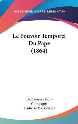 Le Pouvoir Temporel Du Pape (1864) - Baldassarre Bon-Compagni, Ladislas Mickiewicz (Translator)