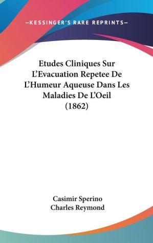 Etudes Cliniques Sur L'Evacuation Repetee De L'Humeur Aqueuse Dans Les Maladies De L'Oeil (1862) - Casimir Sperino, Charles Reymond