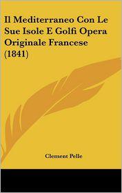 Il Mediterraneo Con Le Sue Isole E Golfi Opera Originale Francese (1841) - Clement Pelle