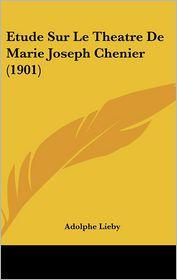 Etude Sur Le Theatre De Marie Joseph Chenier (1901) - Adolphe Lieby