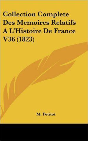 Collection Complete Des Memoires Relatifs A L'Histoire De France V36 (1823) - M. Petitot