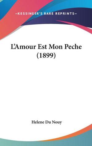 L'Amour Est Mon Peche (1899) - Helene Du Nouy
