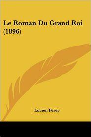 Le Roman Du Grand Roi (1896) - Lucien Perey