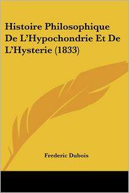 Histoire Philosophique De L'Hypochondrie Et De L'Hysterie (1833) - Frederic Dubois