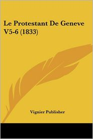 Le Protestant De Geneve V5-6 (1833) - Vignier Publisher