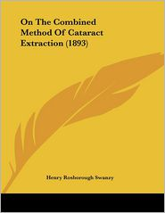 On The Combined Method Of Cataract Extraction (1893) - Henry Rosborough Swanzy