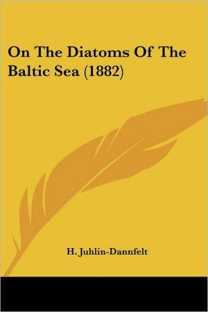 On The Diatoms Of The Baltic Sea (1882) - H. Juhlin-Dannfelt