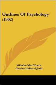 Outlines Of Psychology (1902) - Wilhelm Max Wundt