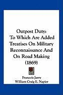 Outpost Duty: To Which Are Added Treatises on Military Reconnaissance and on Road Making (1869)