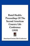 Rural Health: Proceedings of the Second American Country Life Conference (1919)