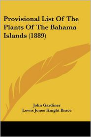 Provisional List Of The Plants Of The Bahama Islands (1889) - John Gardiner