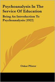 Psychoanalysis In The Service Of Education - Oskar Pfister