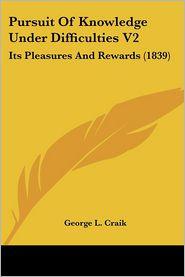 Pursuit Of Knowledge Under Difficulties V2 - George L. Craik
