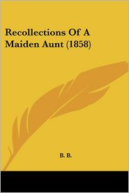 Recollections Of A Maiden Aunt (1858) - B. B.