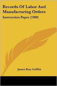 Records Of Labor And Manufacturing Orders - James Bray Griffith