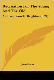 Recreation For The Young And The Old - John Evans
