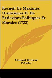 Recueil De Maximes Historiques Et De Reflexions Politiques Et Morales (1732) - Christoph Breitkopf Publisher