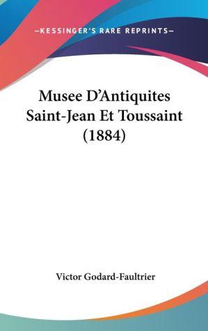Musee D'Antiquites Saint-Jean Et Toussaint (1884) - Victor Godard-Faultrier