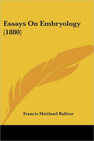 Essays On Embryology (1880) - Francis Maitland Balfour