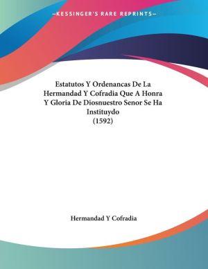 Estatutos Y Ordenancas De La Hermandad Y Cofradia Que A Honra Y Gloria De Diosnuestro Senor Se Ha Instituydo (1592) - Hermandad Y Cofradia