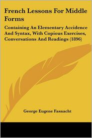 French Lessons For Middle Forms - George Eugene Fasnacht