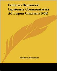 Friderici Brummeri Lipsiensis Commentarius Ad Legem Cinciam (1668) - Friedrich Brummer
