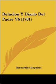 Relacion Y Diario Del Padre V6 (1781) - Bernardino Izaguirre