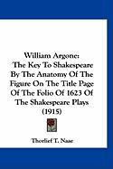 William Argone: The Key to Shakespeare by the Anatomy of the Figure on the Title Page of the Folio of 1623 of the Shakespeare Plays (1