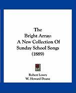 The Bright Array: A New Collection of Sunday School Songs (1889)