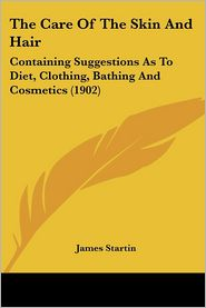 The Care Of The Skin And Hair - James Startin