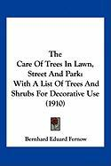 The Care of Trees in Lawn, Street and Park: With a List of Trees and Shrubs for Decorative Use (1910)