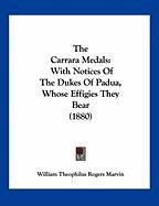 The Carrara Medals: With Notices of the Dukes of Padua, Whose Effigies They Bear (1880)