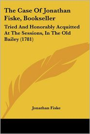 The Case Of Jonathan Fiske, Bookseller - Jonathan Fiske