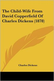 The Child-Wife From David Copperfield Of Charles Dickens (1878) - Charles Dickens