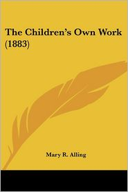 The Children's Own Work (1883) - Mary R. Alling