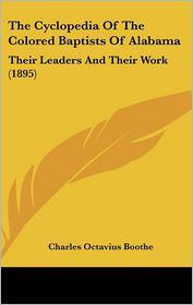 The Cyclopedia Of The Colored Baptists Of Alabama - Charles Octavius Boothe