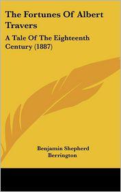The Fortunes Of Albert Travers - Benjamin Shepherd Berrington