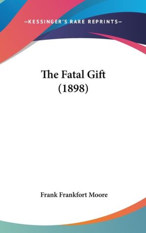 The Fatal Gift (1898) - Frank Frankfort Moore
