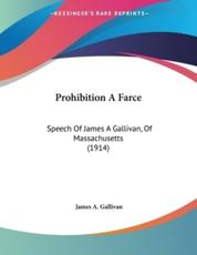 Prohibition A Farce - James A Gallivan (author)