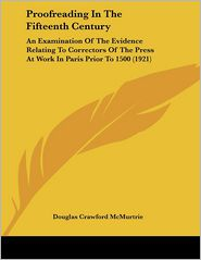 Proofreading in the Fifteenth Century: An Examination of the Evidence Relating to Correctors of the Press at Work in Paris Prior To 1500 (1921) - Douglas Crawford McMurtrie