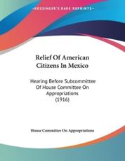 Relief Of American Citizens In Mexico - House Committee on Appropriations (author)
