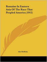 Remains in Eastern Asia of the Race That Peopled America - Ales Hrdlicka