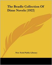 The Beadle Collection Of Dime Novels (1922) - New York Public Library
